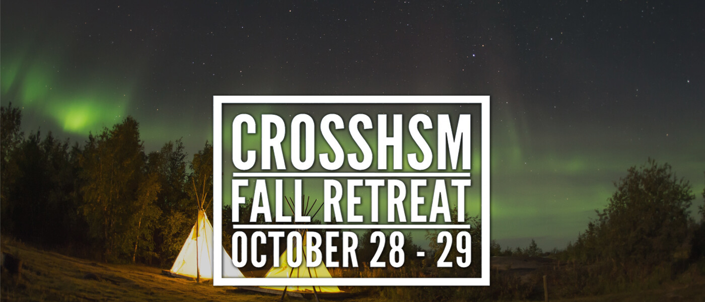CrossHSM Fall Retreat 2017 - Oct 28 2017 8:00 AM