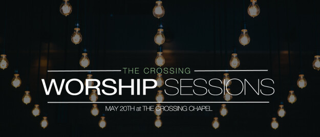 The Crossing Worship Sessions
